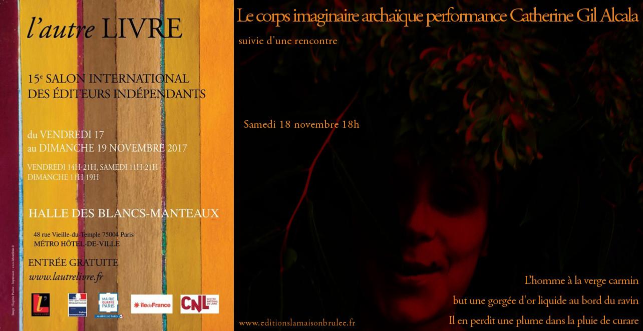 flyer Le corps imaginaire archaïque Performance Catherine Gil Alcala - Salon international des éditeurs indépendants l'autre LIVRE